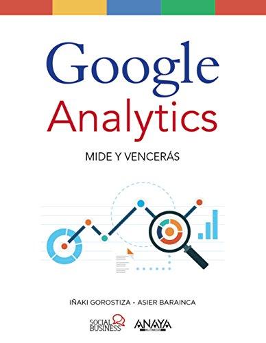 Libro Google Analytics: Mides y vencerás de Iñaki Gorostiza y Asier Barainca